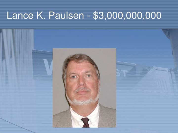 Lance K. Paulsen - $3,000,000,000