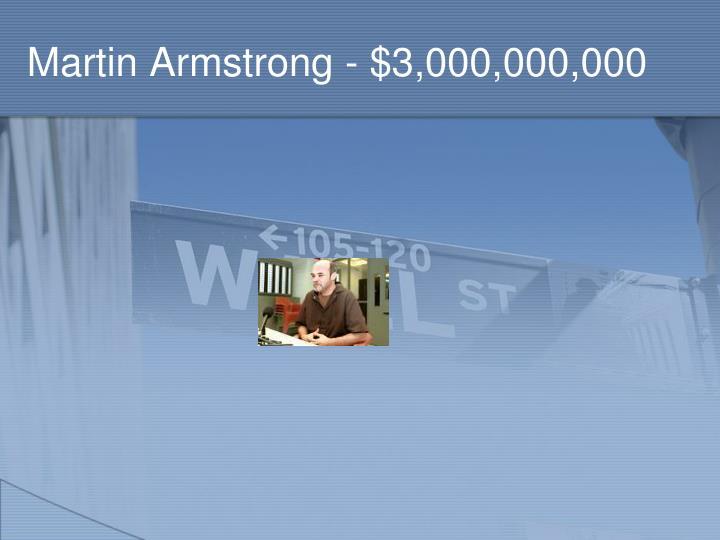 Martin Armstrong - $3,000,000,000