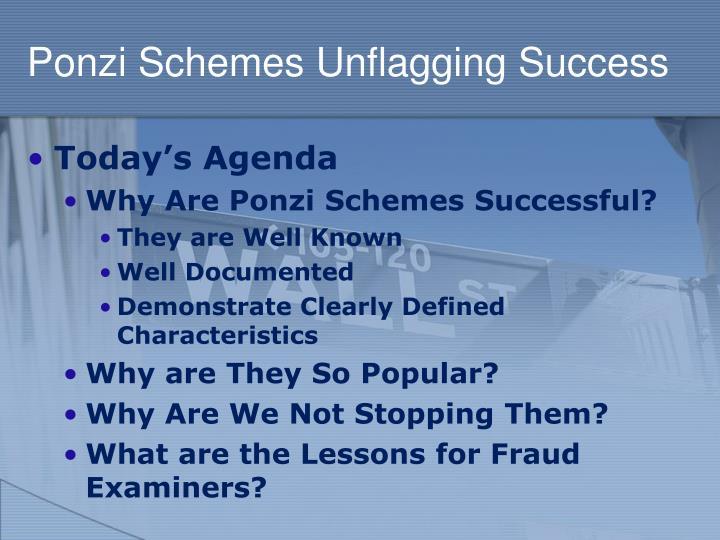 Ponzi Schemes Unflagging Success