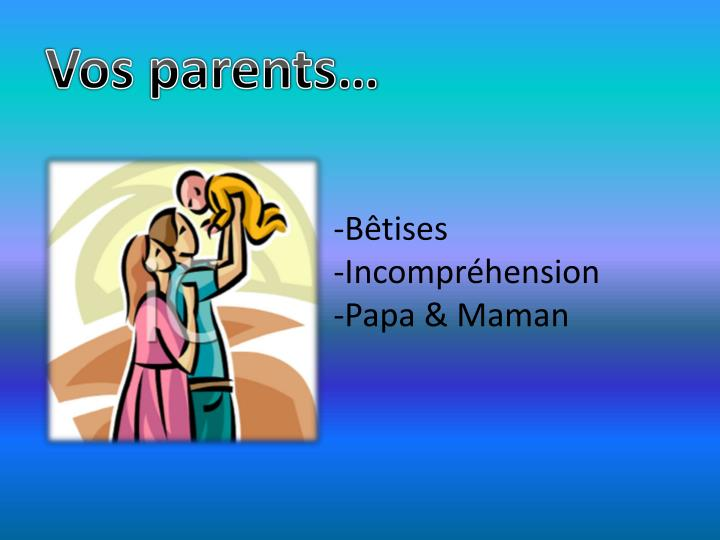 Vos parents…