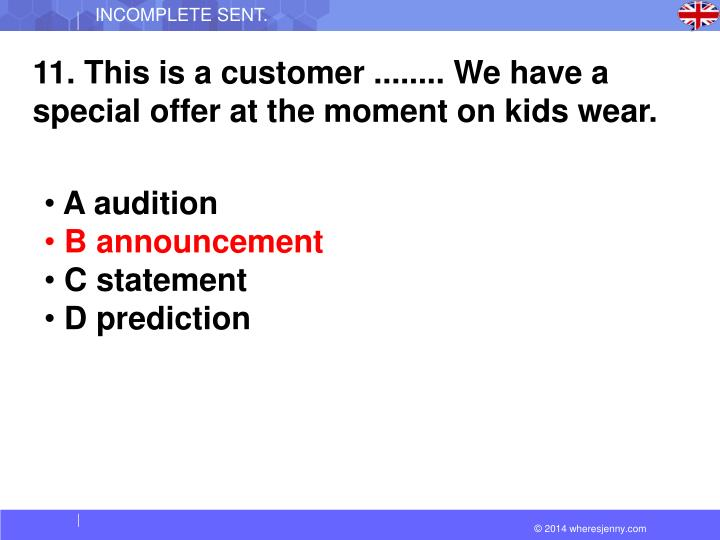 11. This is a customer ........ We have a special offer at the moment on kids wear.
