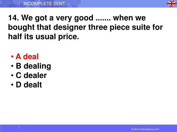 14. We got a very good ....... when we bought that designer three piece suite for half its usual price.