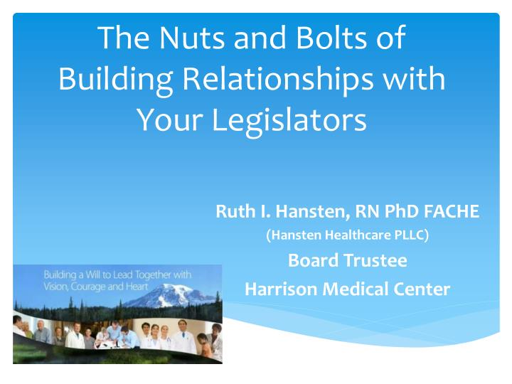 The Nuts and Bolts of Building Relationships with Your Legislators