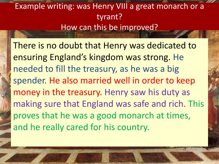 Example writing: was Henry VIII a great monarch or a tyrant?