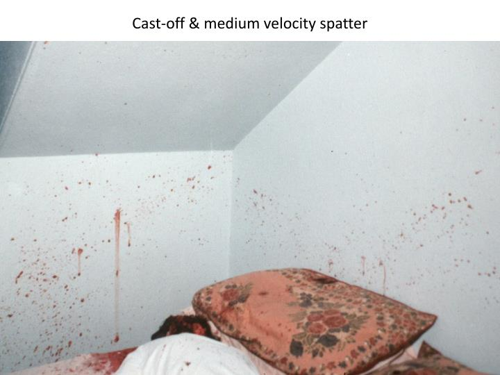 Cast-off & medium velocity spatter