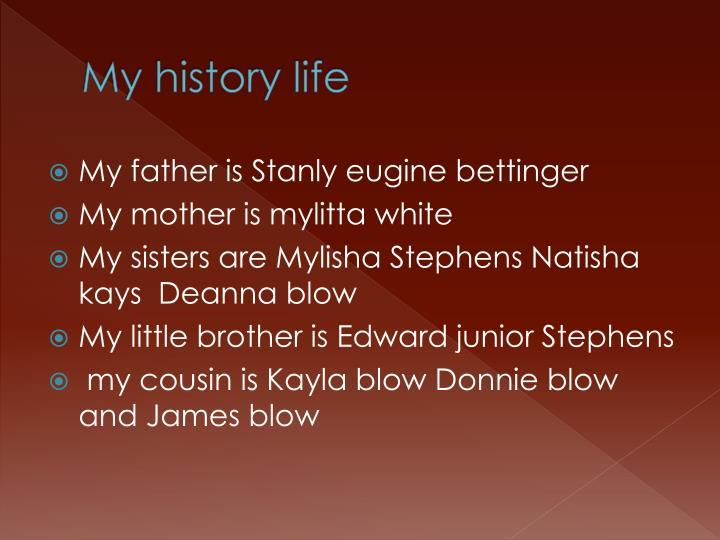 My history life