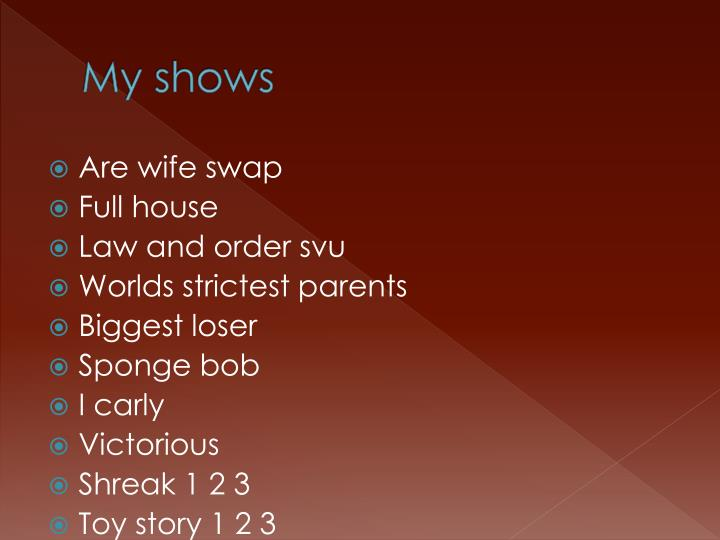 My shows