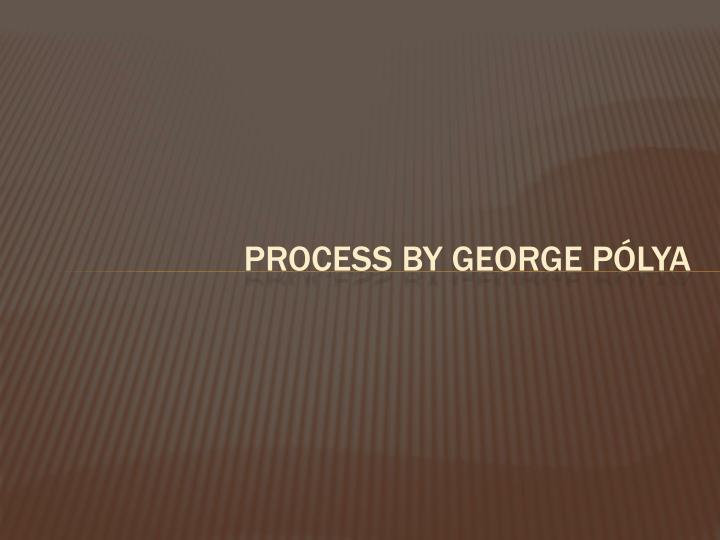 Process by George