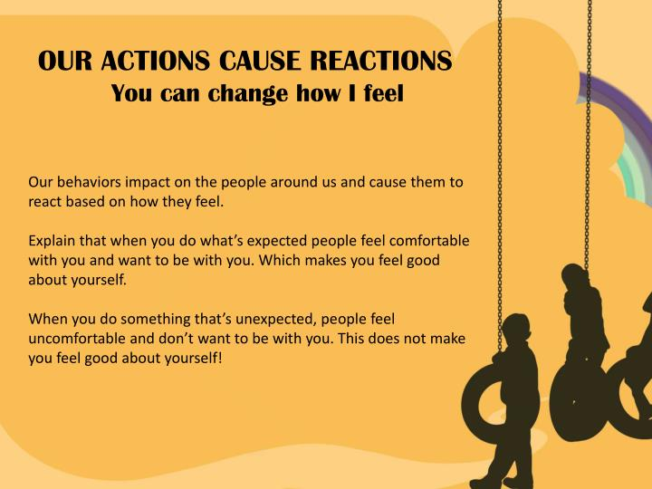 OUR ACTIONS CAUSE REACTIONS