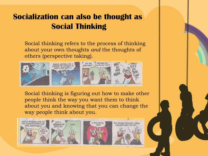 Socialization can also be thought as
