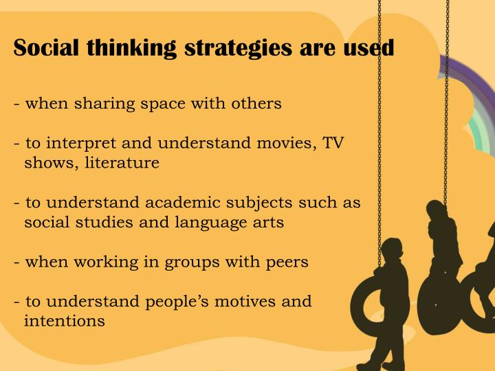 Social thinking strategies are used