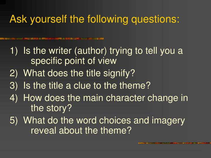 Ask yourself the following questions: