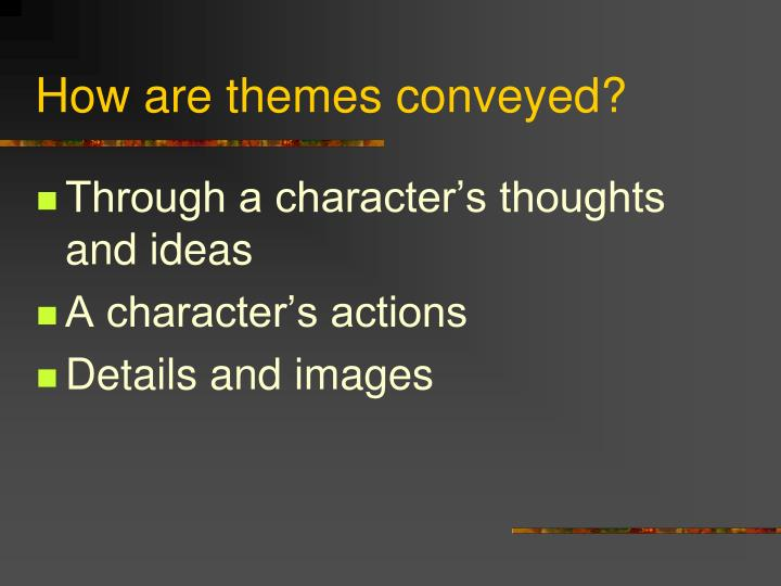 How are themes conveyed?