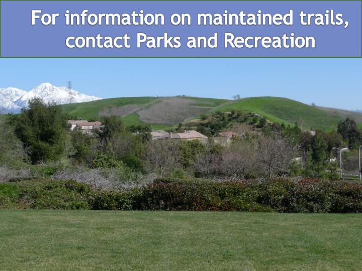 For information on maintained trails, contact Parks and Recreation