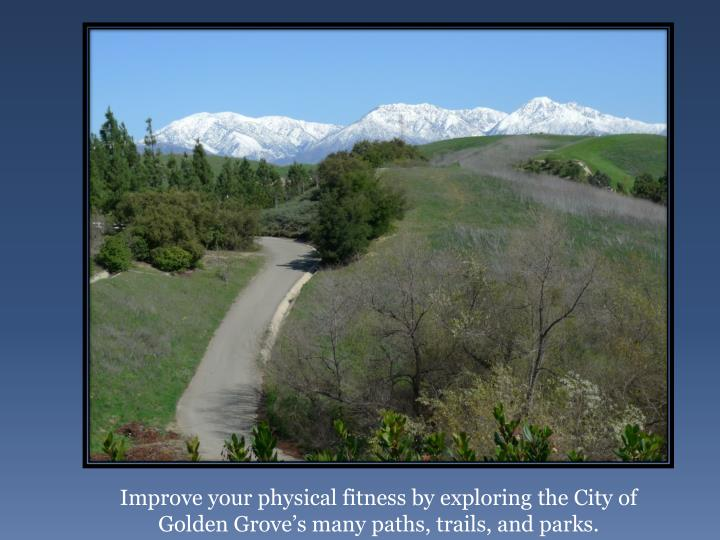 Improve your physical fitness by exploring the City of Golden Grove's many paths, trails, and park...