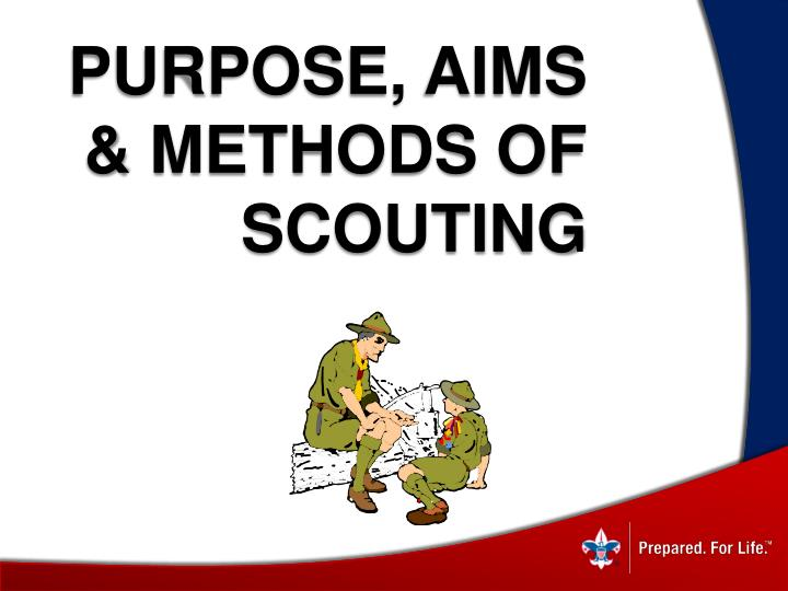 Purpose, Aims & Methods of Scouting