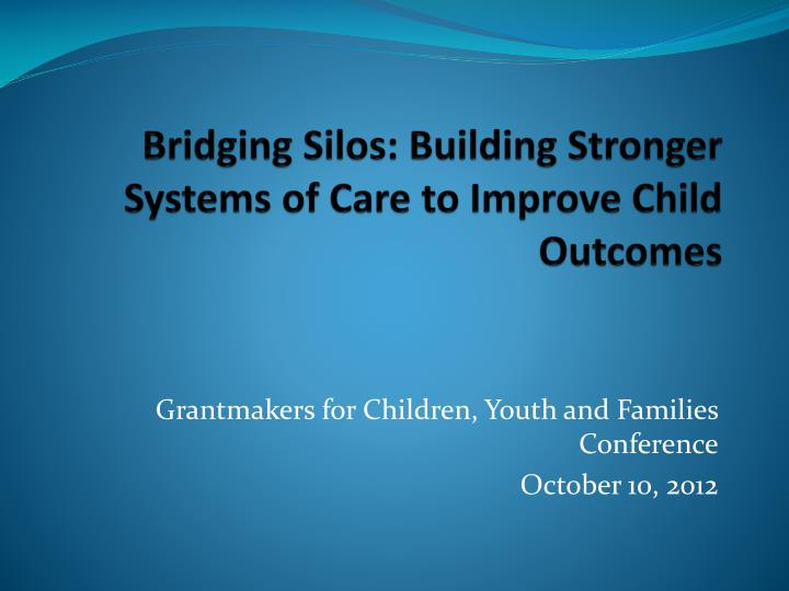 Bridging silos building stronger systems of care to improve child outcomes