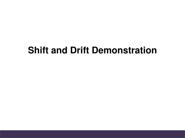 Shift and Drift Demonstration