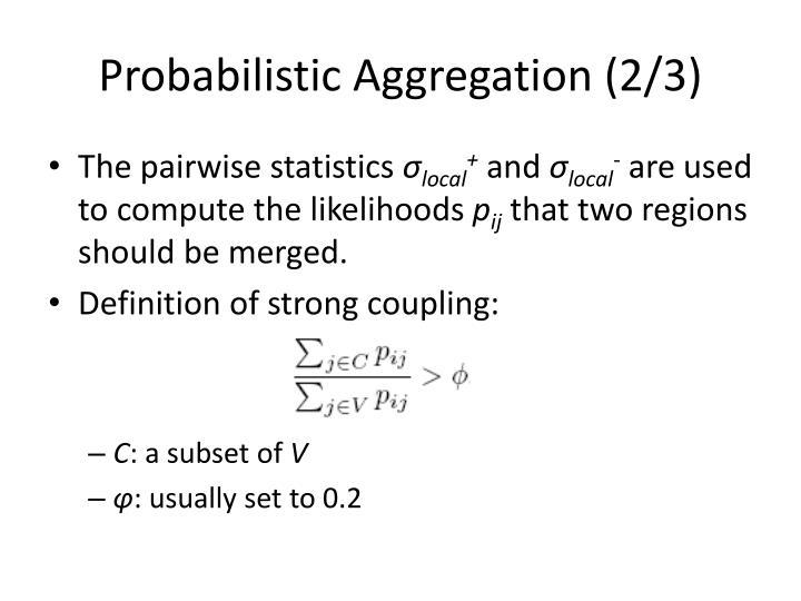 Probabilistic Aggregation (2/3)