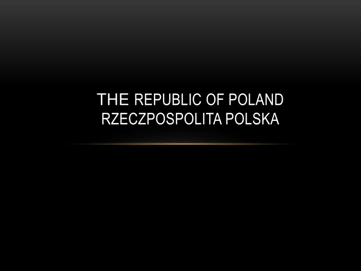 The republic of poland rzeczpospolita polska