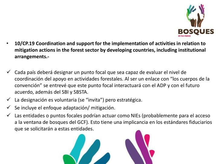 10/CP.19 Coordination and support for the implementation of activities in relation to mitigation actions in the forest sector by developing countries, including institutional arrangements.-