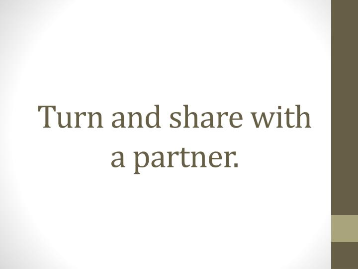 Turn and share with a partner.