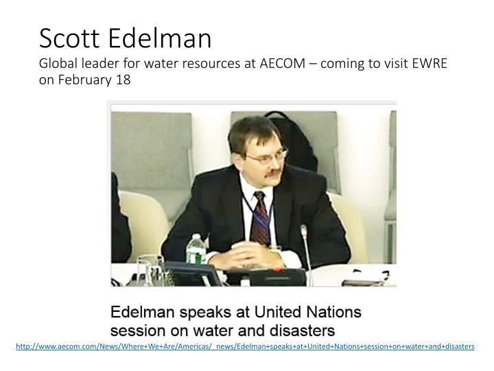 Scott edelman global leader for water resources at aecom coming to visit ewre on february 18