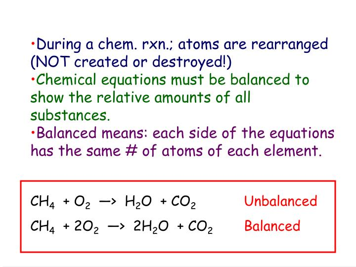 During a chem. rxn.; atoms are rearranged (NOT created or destroyed!)