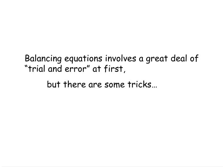 """Balancing equations involves a great deal of """"trial and error"""" at first,"""