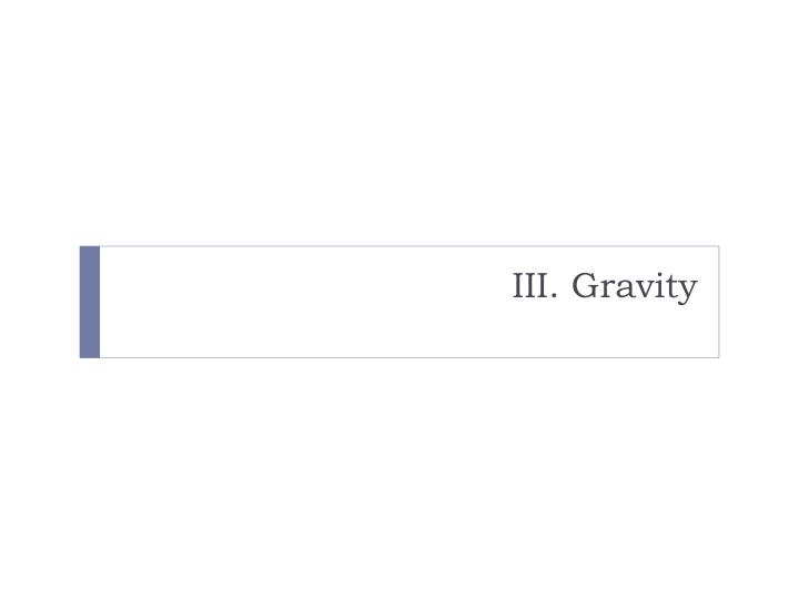 III. Gravity
