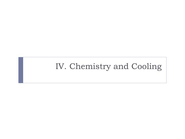IV. Chemistry and Cooling