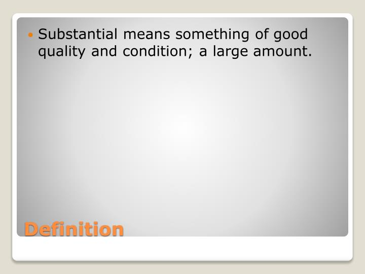 Substantial means something of