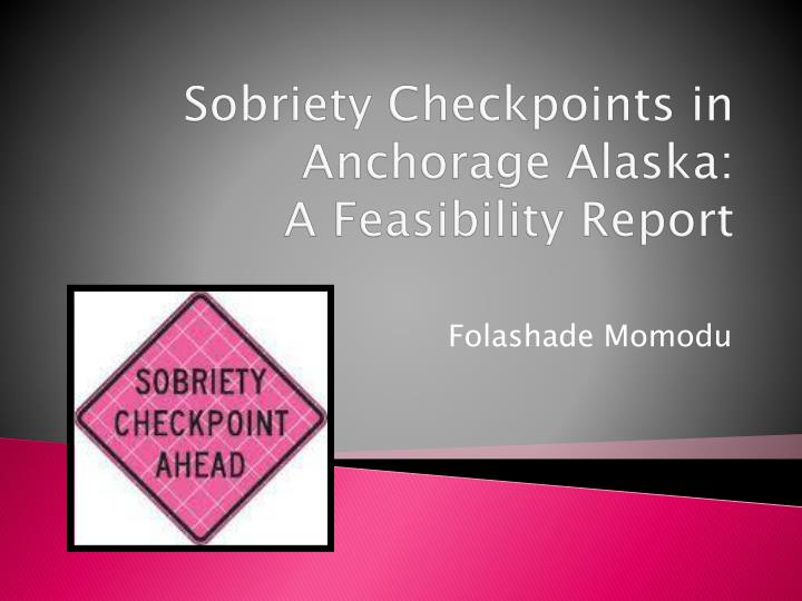 Sobriety checkpoints in anchorage alaska a feasibility report