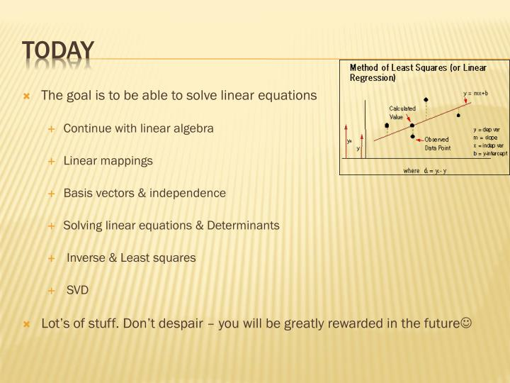 The goal is to be able to solve linear equations