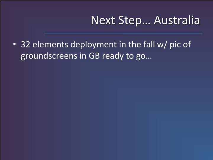 Next Step… Australia