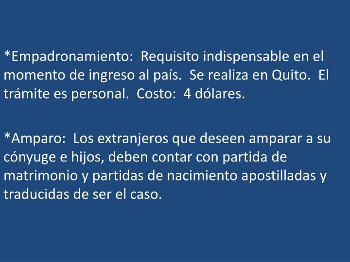 *Empadronamiento:  Requisito indispensable en el momento de ingreso al país.  Se realiza en Quito.  El trámite es personal.  Costo:  4 dólares.