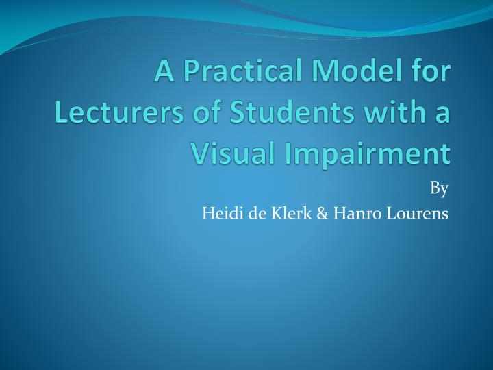 A practical model for lecturers of students with a visual impairment