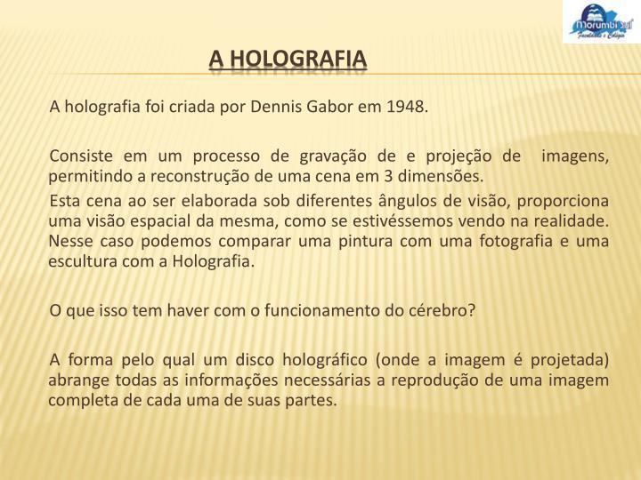 A holografia foi criada por Dennis Gabor em 1948.