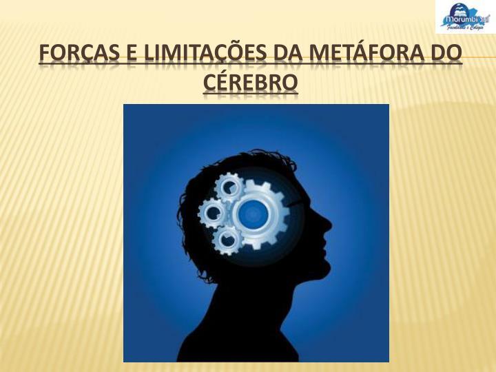 Forças e limitações da Metáfora do Cérebro