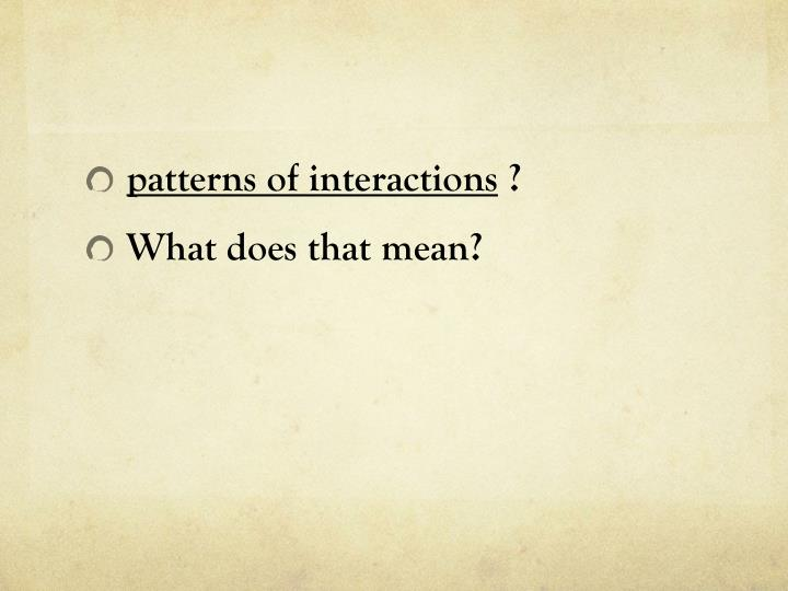 patterns of interactions