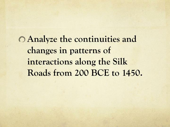 Analyze the continuities and changes in patterns of interactions along the Silk Roads from 200 BCE to 1450.