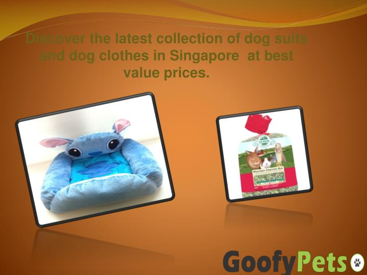 Discover the latest collection of dog suits and dog clothes in Singapore  at best value prices.
