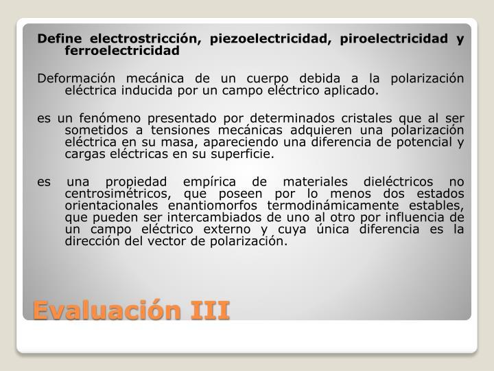 Define electrostricción, piezoelectricidad, piroelectricidad y