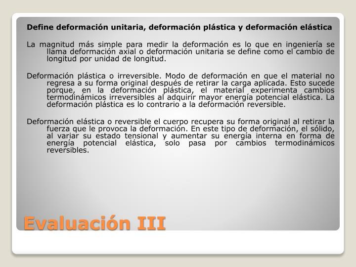 Define deformación unitaria, deformación plástica y deformación elástica