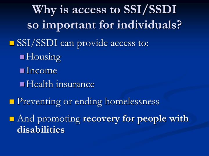 Why is access to SSI/SSDI