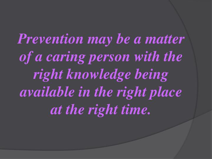 Prevention may be a matter of a caring person with the right knowledge being available in the right ...