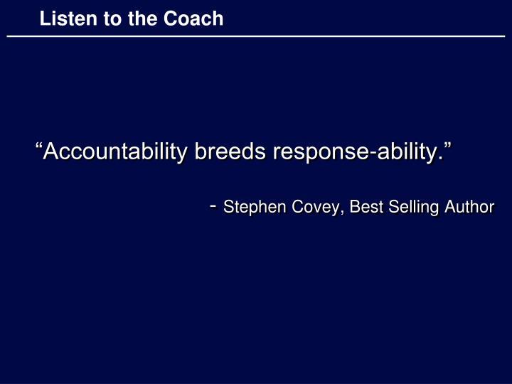 """Accountability breeds response-ability."""