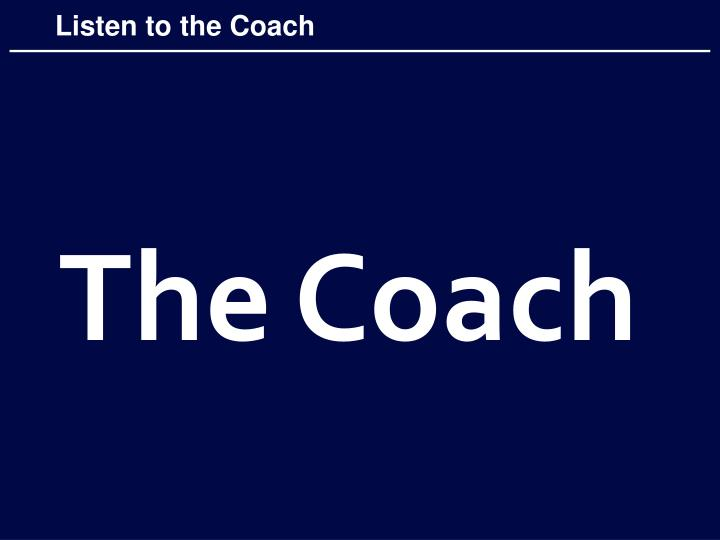 Listen to the Coach