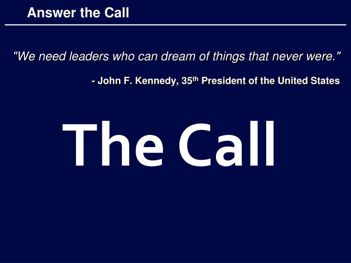 """""""We need leaders who can dream of things that never were."""""""