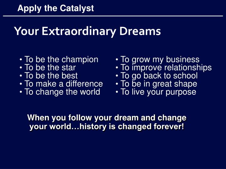 When you follow your dream and change your world…history is changed forever!